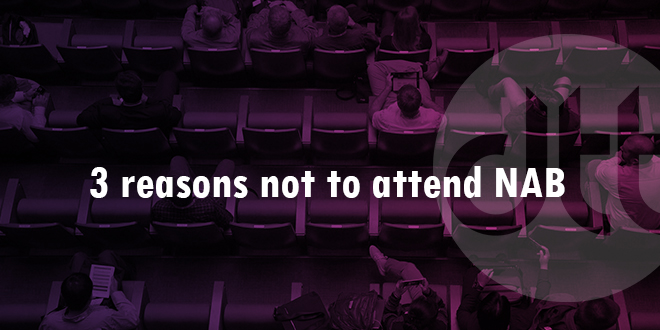 Discover 3 reasons not to attend the NAB event
